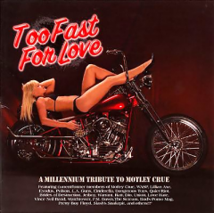 Too Fast for Love - A Millennium Tribute to Mötley Crüe