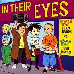 In Their Eyes - '90s Teen Bands vs. '80s Teen Movies