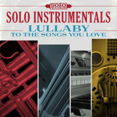 Solo Instrumentals - Lullaby to the Songs You Love