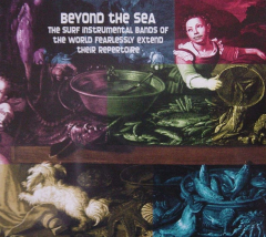 Beyond the Sea - The Surf Instrumental Bands of the World Fearlessly Extend Their Repertoire