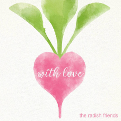 From The Radish Friends with Love
