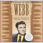 Caught in the Webb - A Tribute to the Legendary Webb Pierce