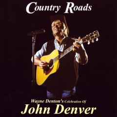 Country Roads - Wayne Denton's Celebration of John Denver