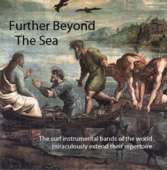 Further Beyond the Sea - The Surf Instrumental Bands of the World Miraculously Extend Their Repertoire