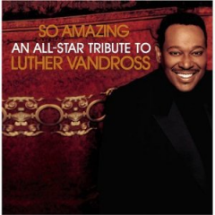 So Amazing - An All-Star Tribute to Luther Vandross