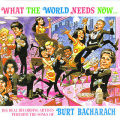 What the World Needs Now... - Big Deal Recording Artists Perform the Songs of Burt Bacharach