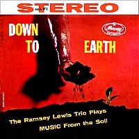 Down to Earth - The Ramsey Lewis Trio Plays Music from the Soil